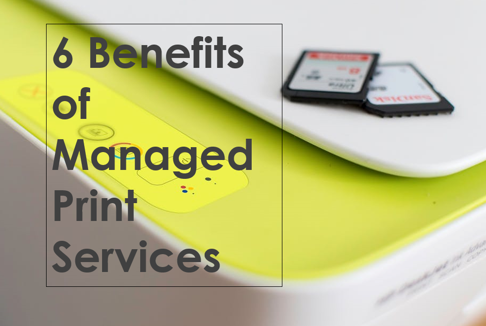 6 Benefits of Managed Print Services